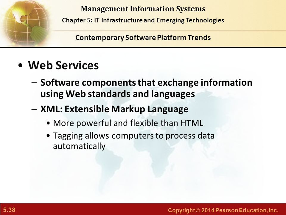 5.38 Copyright © 2014 Pearson Education, Inc. Management Information Systems Chapter 5: IT Infrastructure and Emerging Technologies Web Services –Soft