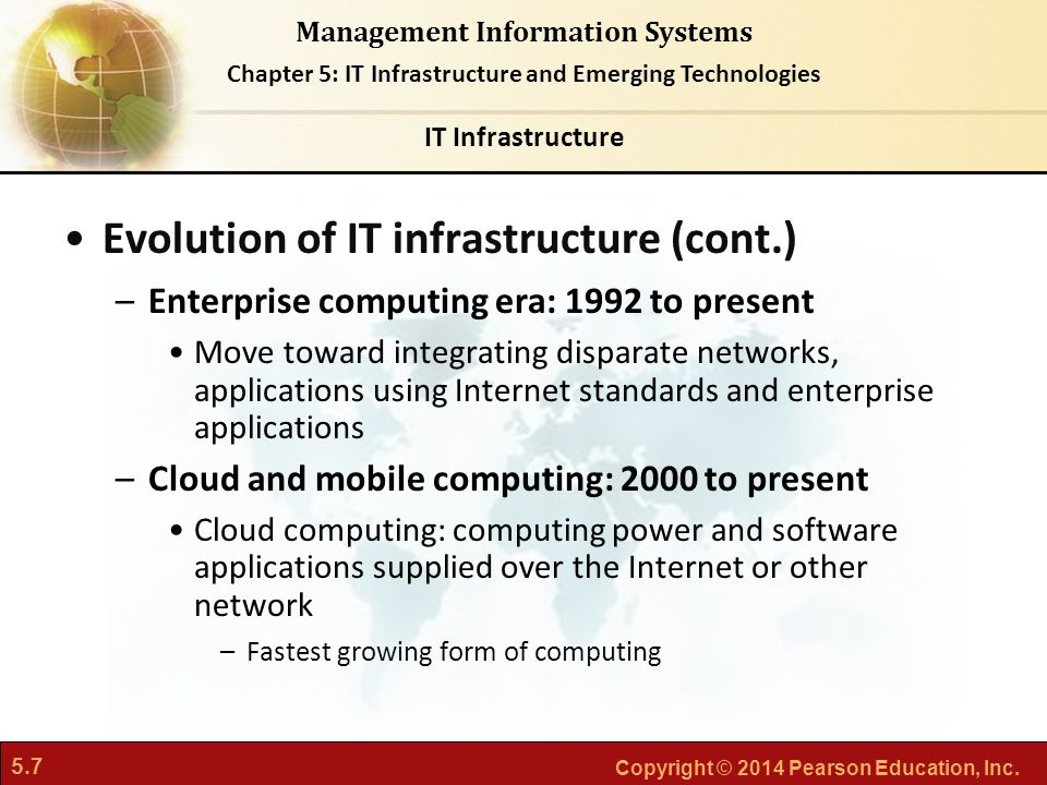 5.7 Copyright © 2014 Pearson Education, Inc. Management Information Systems Chapter 5: IT Infrastructure and Emerging Technologies Evolution of IT inf