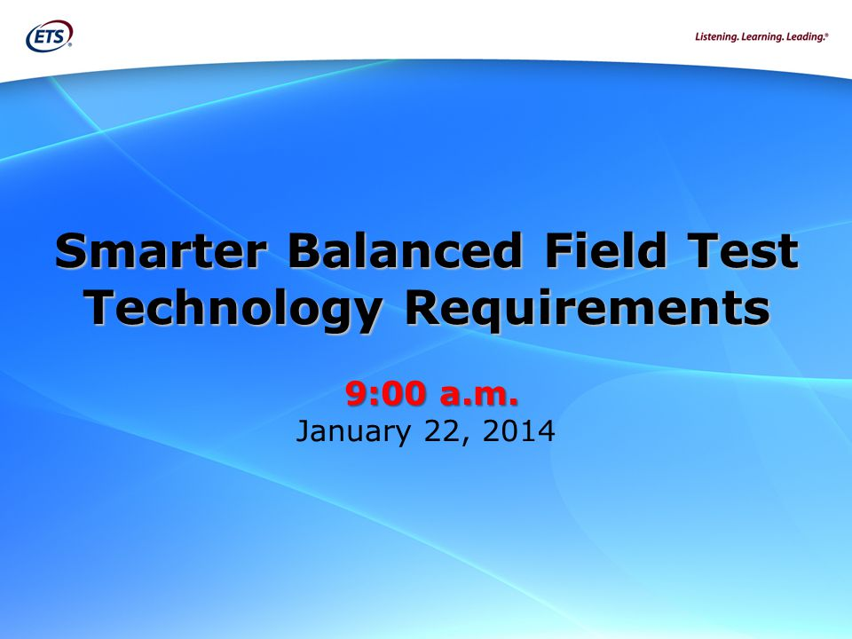 Smarter Balanced Field Test Technology Requirements 9:00 a.m.