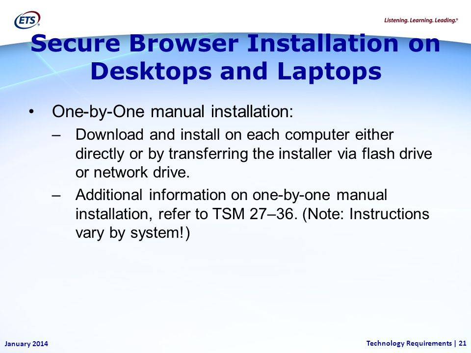 January 2014 Technology Requirements | 21 One-by-One manual installation: –Download and install on each computer either directly or by transferring the installer via flash drive or network drive.