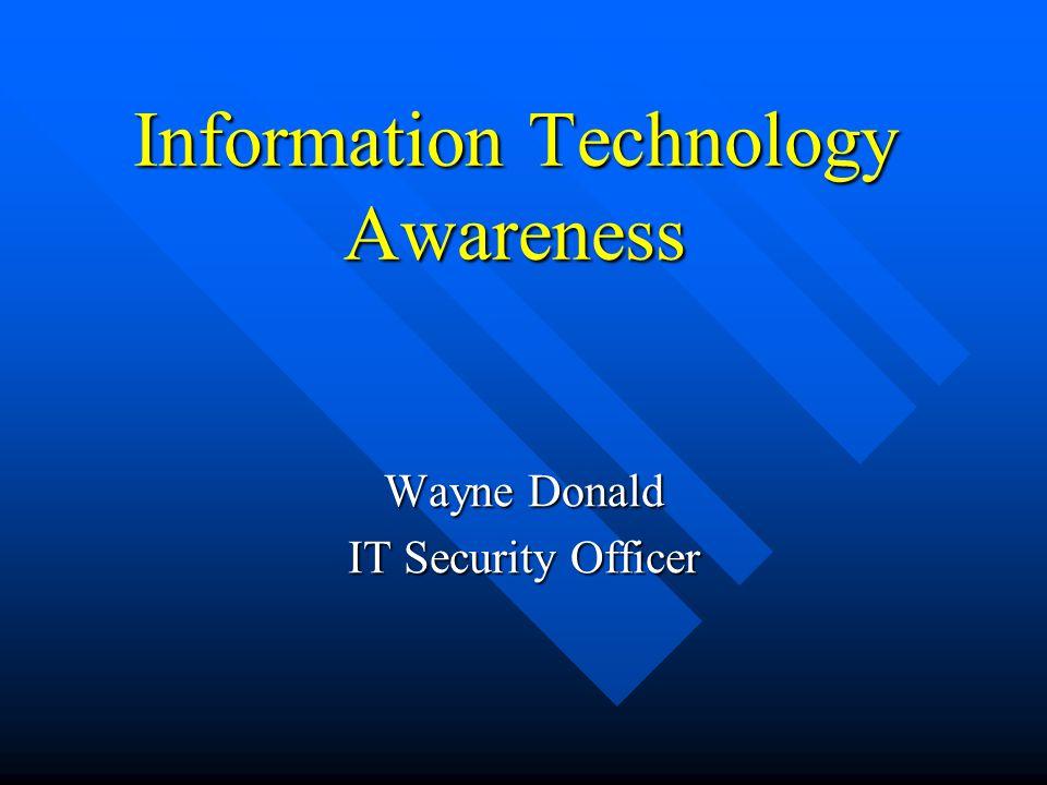Information Technology Awareness Wayne Donald IT Security Officer