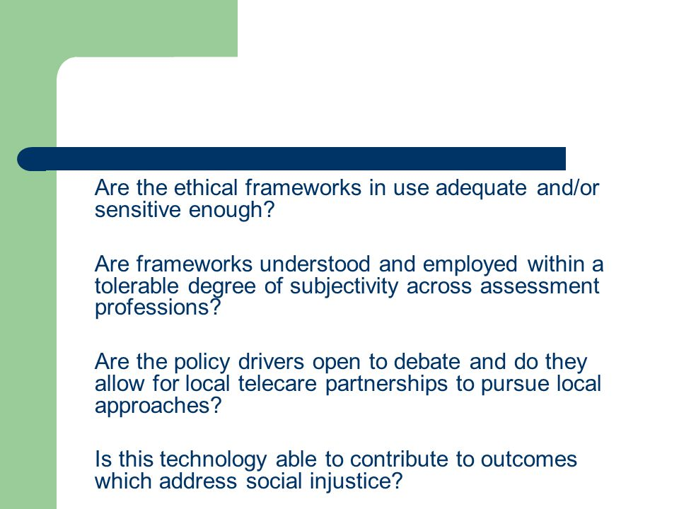 Are the ethical frameworks in use adequate and/or sensitive enough.
