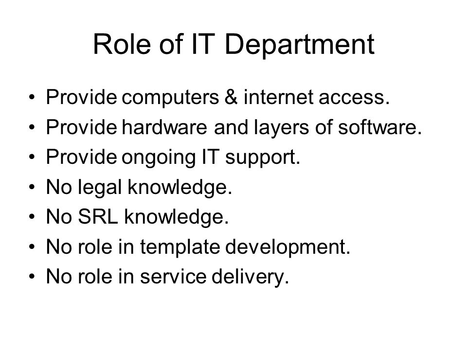 Role of IT Department Provide computers & internet access.
