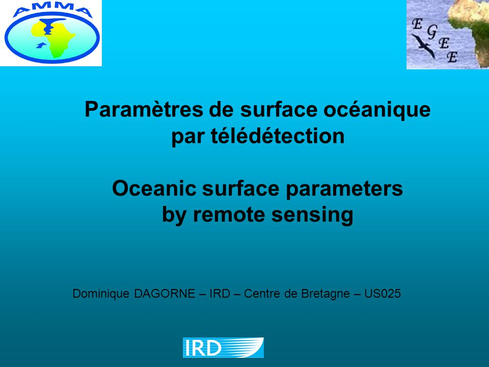 Paramètres de surface océanique par télédétection Oceanic surface parameters by remote sensing Dominique DAGORNE – IRD – Centre de Bretagne – US025