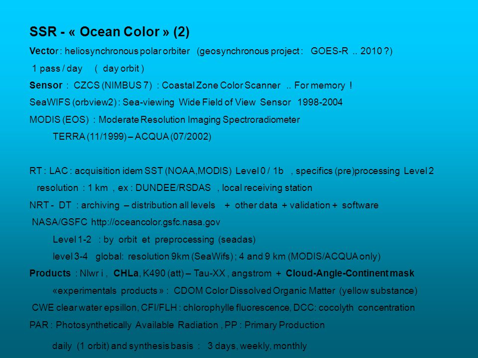 SSR - « Ocean Color » (2) Vector : heliosynchronous polar orbiter (geosynchronous project : GOES-R..