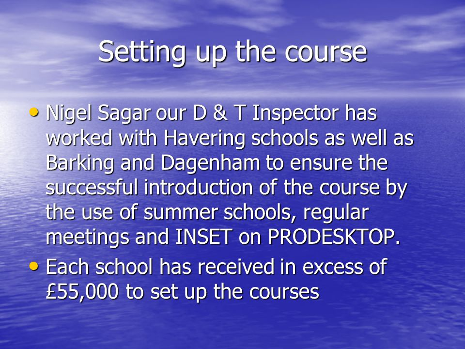 Setting up the course Nigel Sagar our D & T Inspector has worked with Havering schools as well as Barking and Dagenham to ensure the successful introd