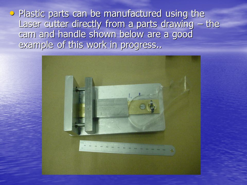 Plastic parts can be manufactured using the Laser cutter directly from a parts drawing – the cam and handle shown below are a good example of this wor