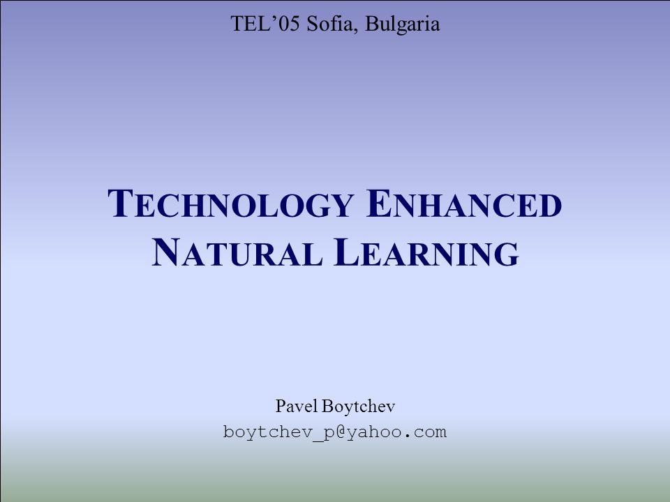 T ECHNOLOGY E NHANCED N ATURAL L EARNING TEL05 Sofia, Bulgaria Pavel Boytchev boytchev_p@yahoo.com