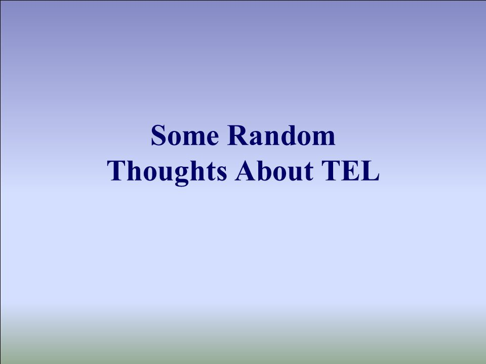Some Random Thoughts About TEL