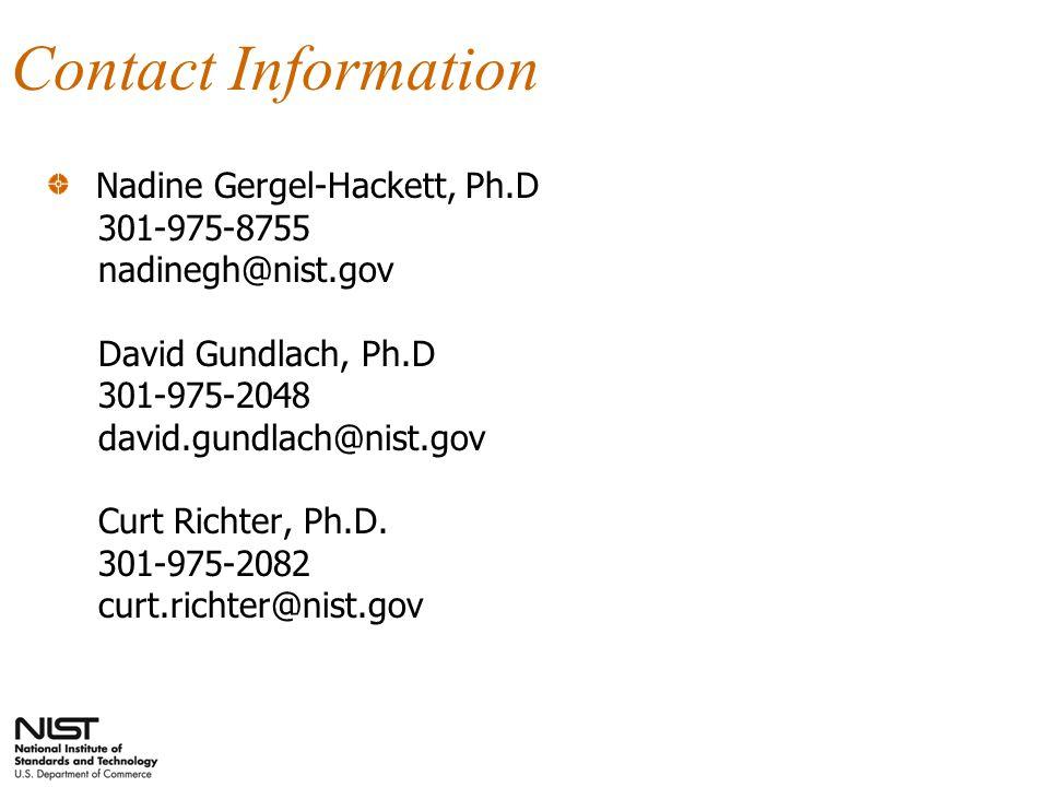 Contact Information Nadine Gergel-Hackett, Ph.D 301-975-8755 nadinegh@nist.gov David Gundlach, Ph.D 301-975-2048 david.gundlach@nist.gov Curt Richter, Ph.D.
