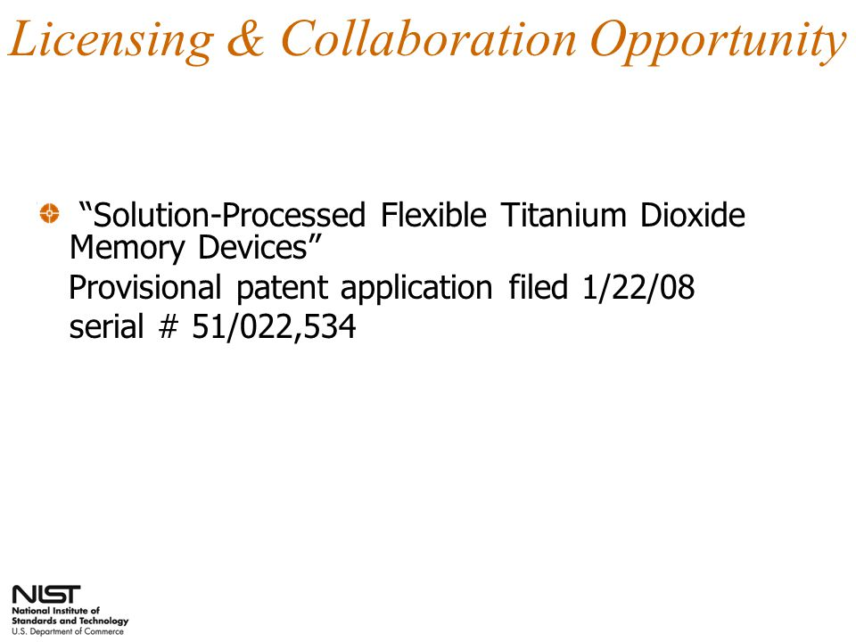 Solution-Processed Flexible Titanium Dioxide Memory Devices Provisional patent application filed 1/22/08 serial # 51/022,534 Licensing & Collaboration Opportunity