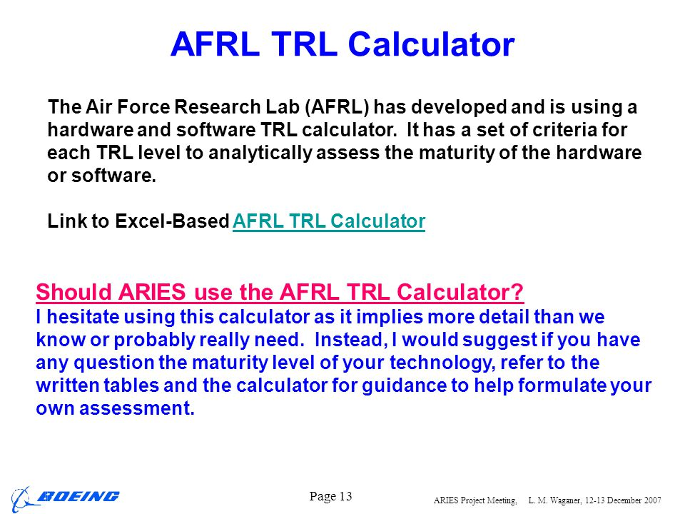 ARIES Project Meeting, L. M. Waganer, 12-13 December 2007 Page 13 AFRL TRL Calculator The Air Force Research Lab (AFRL) has developed and is using a h