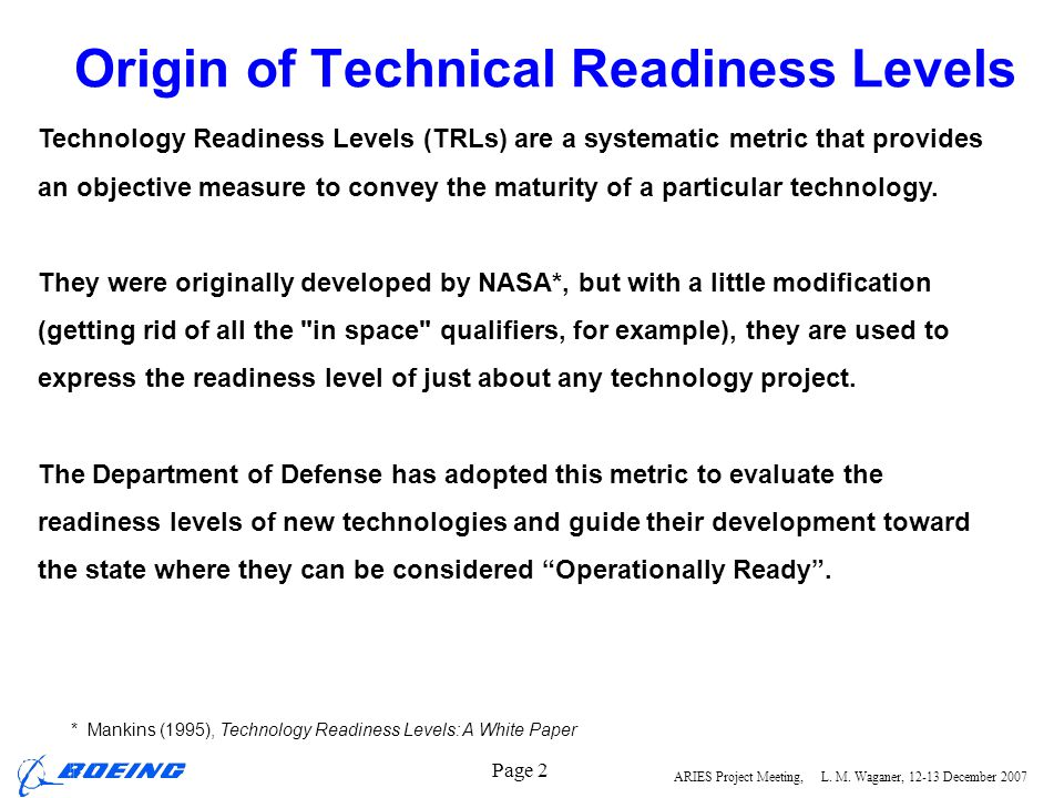 ARIES Project Meeting, L. M. Waganer, 12-13 December 2007 Page 2 Origin of Technical Readiness Levels Technology Readiness Levels (TRLs) are a systema