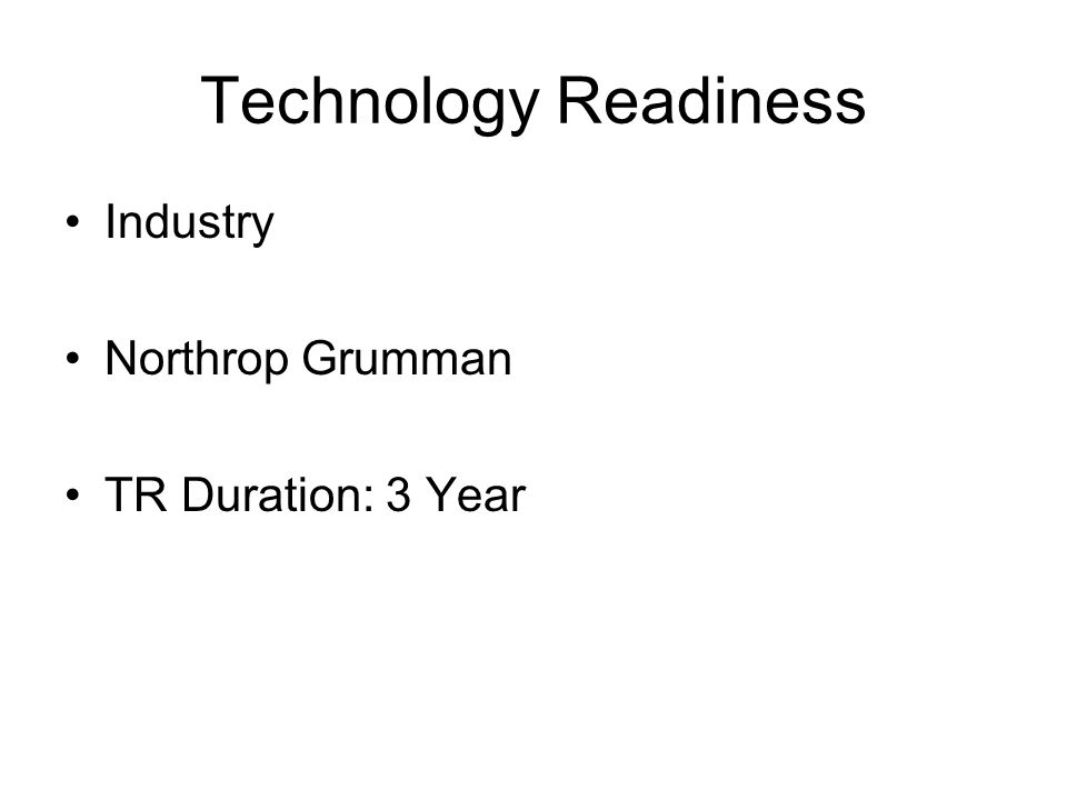 Technology Readiness Industry Northrop Grumman TR Duration: 3 Year