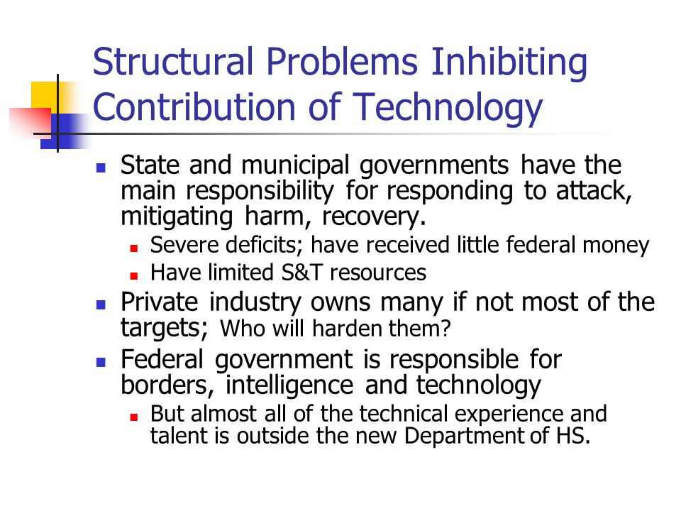 Structural Problems Inhibiting Contribution of Technology State and municipal governments have the main responsibility for responding to attack, mitig