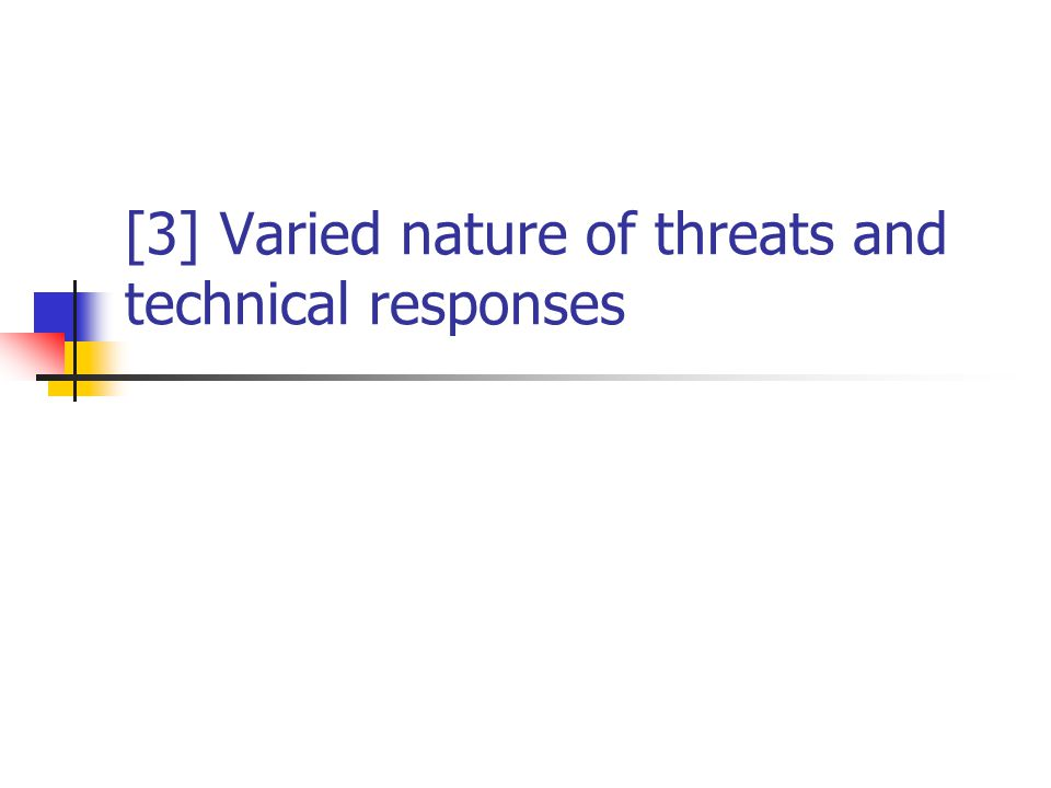 [3] Varied nature of threats and technical responses