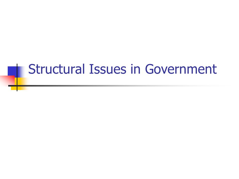 Structural Issues in Government