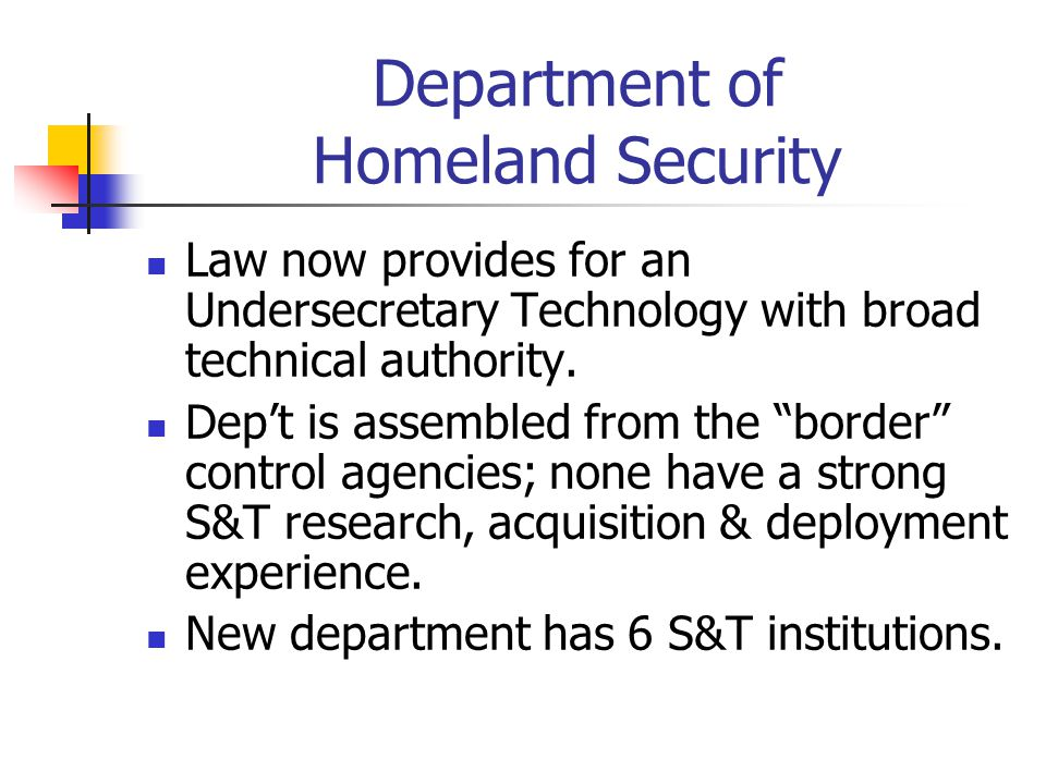 Department of Homeland Security Law now provides for an Undersecretary Technology with broad technical authority. Dept is assembled from the border co