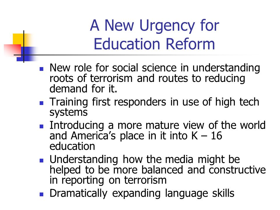 A New Urgency for Education Reform New role for social science in understanding roots of terrorism and routes to reducing demand for it. Training firs