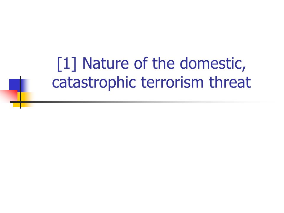 [1] Nature of the domestic, catastrophic terrorism threat