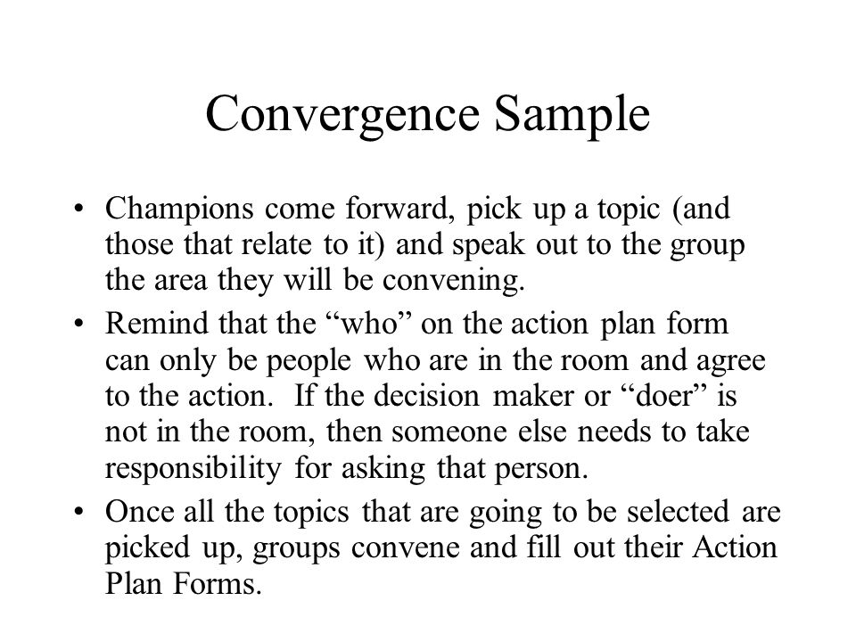 Convergence Sample Champions come forward, pick up a topic (and those that relate to it) and speak out to the group the area they will be convening.