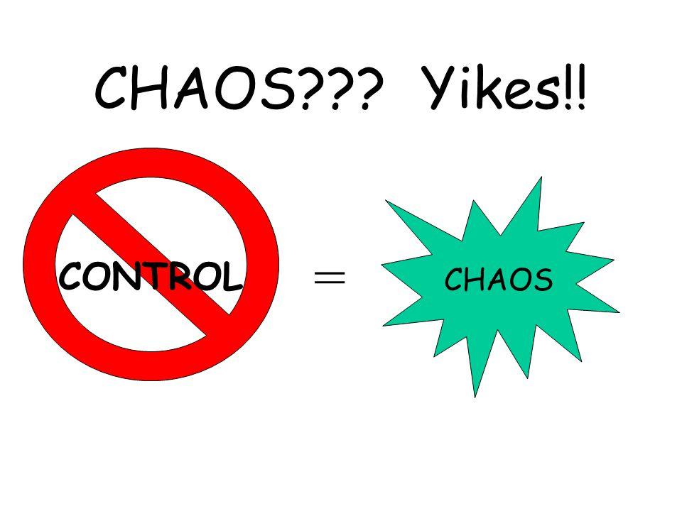 CHAOS??? Yikes!! CHAOS = CONTROL