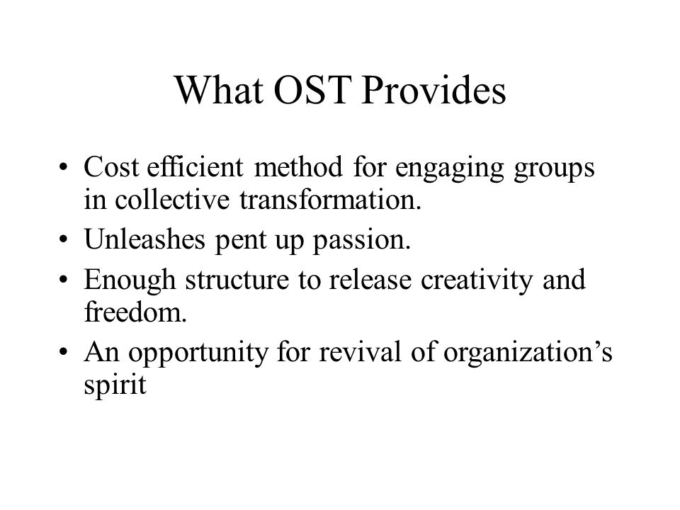 What OST Provides Cost efficient method for engaging groups in collective transformation.