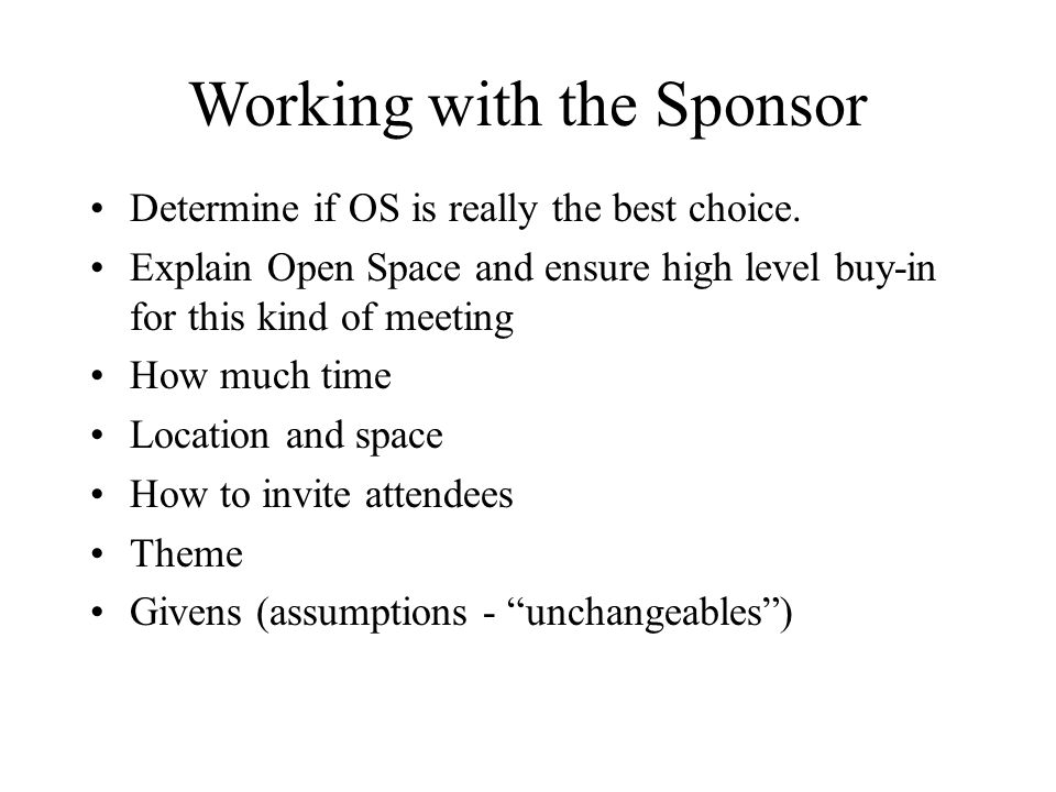 Working with the Sponsor Determine if OS is really the best choice.