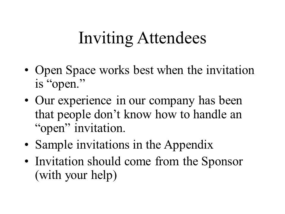 Inviting Attendees Open Space works best when the invitation is open.