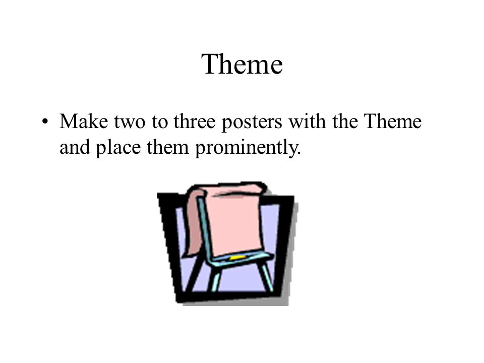 Theme Make two to three posters with the Theme and place them prominently.
