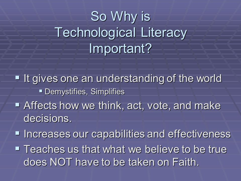 So Why is Technological Literacy Important.