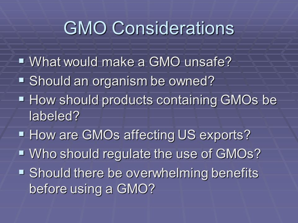 GMO Considerations What would make a GMO unsafe. What would make a GMO unsafe.