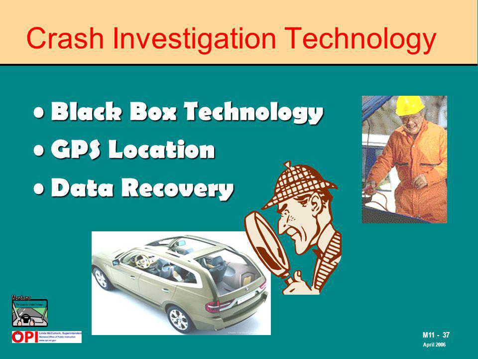 The Road to Skilled Driving M11 - 37 April 2006 Crash Investigation Technology Black Box Technology Black Box Technology GPS Location GPS Location Data Recovery Data Recovery