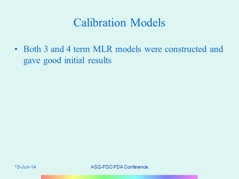 13-Jun-14ASQ-FDC\FDA Conference Calibration Models Both 3 and 4 term MLR models were constructed and gave good initial results