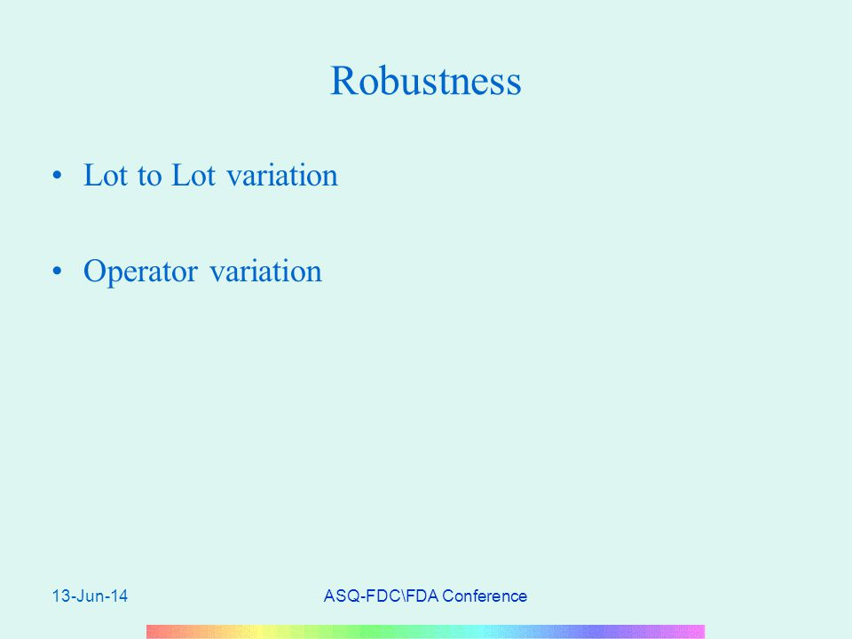 13-Jun-14ASQ-FDC\FDA Conference Robustness Lot to Lot variation Operator variation