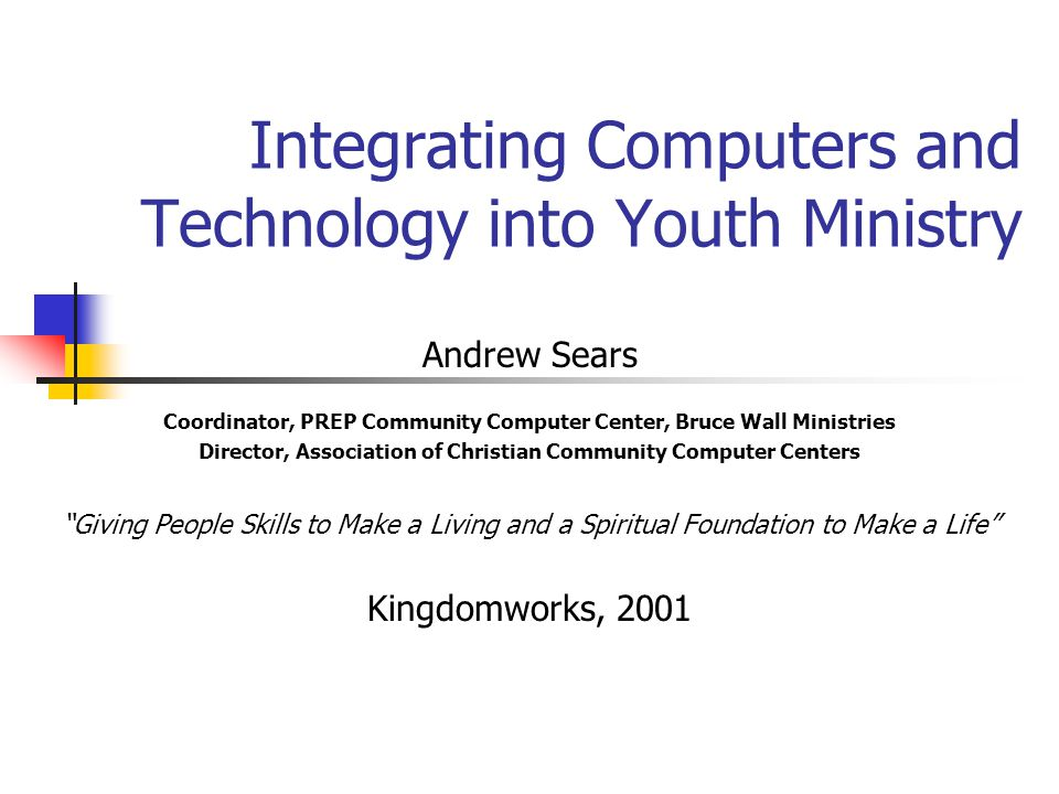 Ideas for Church Involvement Establish Computer Ministry within churches Great opportunity for teens and adults to volunteer Great partnership opportunity for suburban and urban churches Many people in suburban churches will get involved in outreach ministries in urban communities because of their interest in computers and provides great opportunity for reconciliation and transformation Classes provide good opportunity for volunteers Have teaching assistants who train their first semester to teach the class while helping with the class