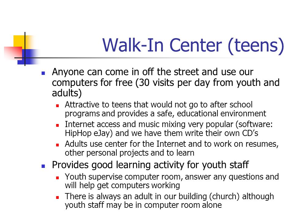 Walk-In Center (teens) Anyone can come in off the street and use our computers for free (30 visits per day from youth and adults) Attractive to teens