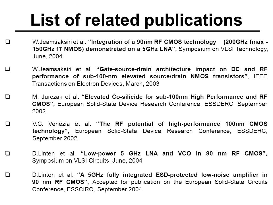 D.Linten et al. Low-power 5 GHz LNA and VCO in 90 nm RF CMOS, Symposium on VLSI Circuits, June, 2004 W.Jeamsaksiri et al. Integration of a 90nm RF CMO