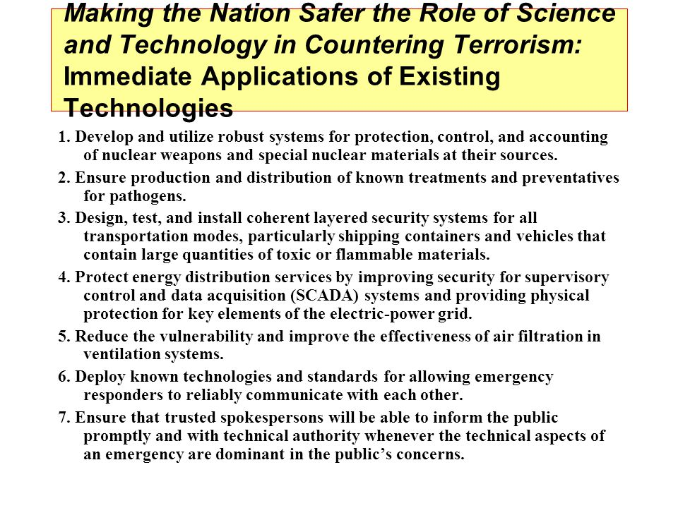 Making the Nation Safer the Role of Science and Technology in Countering Terrorism: Immediate Applications of Existing Technologies 1.