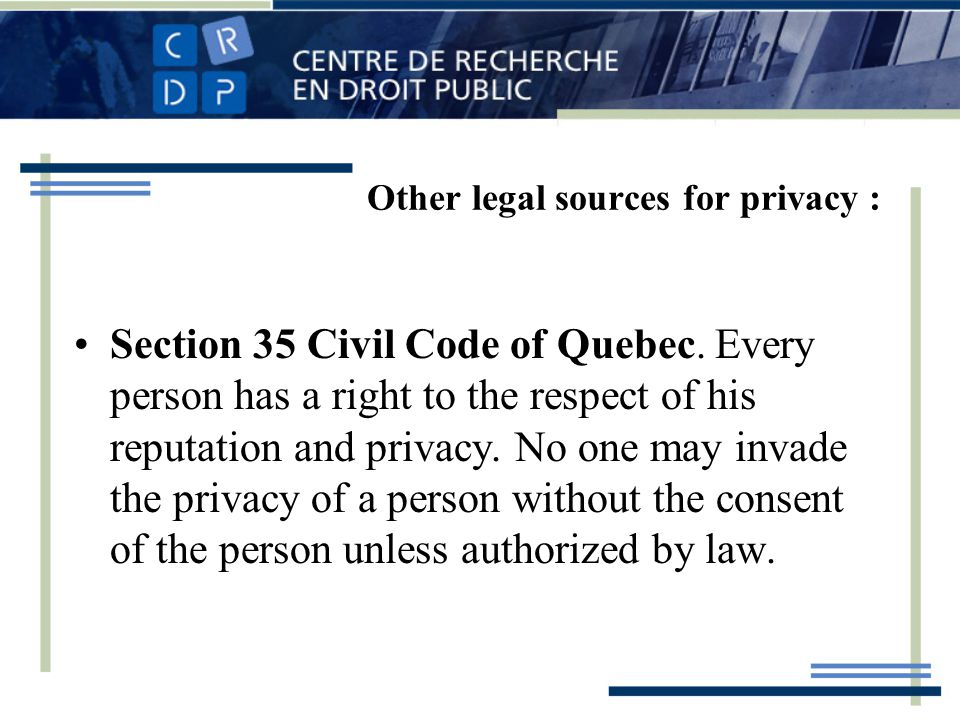 Other legal sources for privacy : Section 35 Civil Code of Quebec.