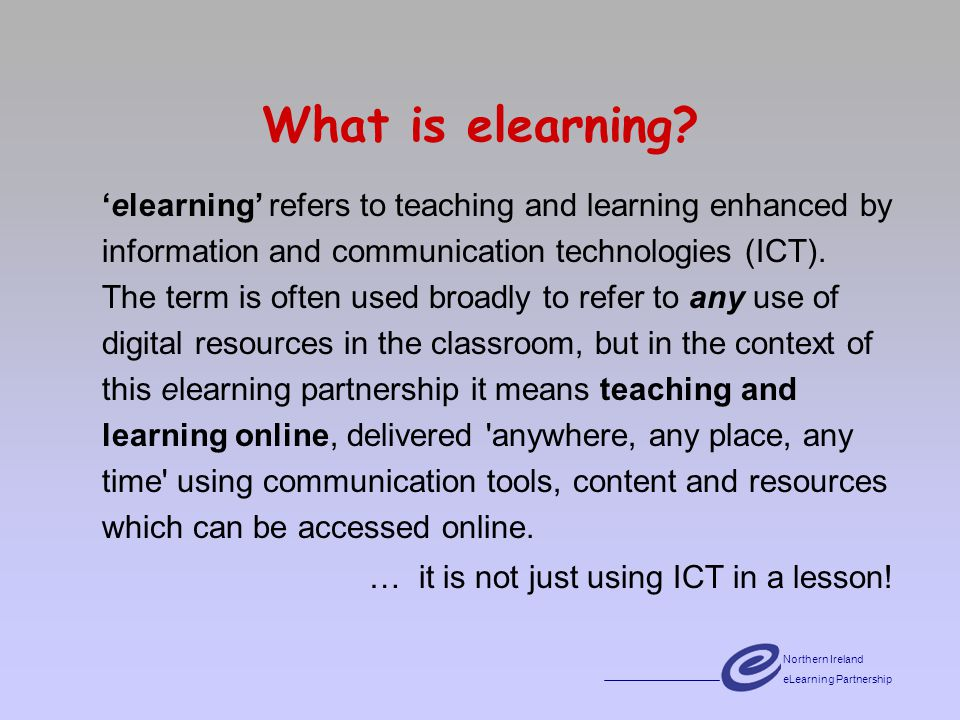 Northern Ireland eLearning Partnership What is elearning.
