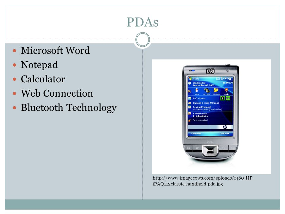 PDAs Microsoft Word Notepad Calculator Web Connection Bluetooth Technology http://www.imagecows.com/uploads/f460-HP- iPAQ112classic-handheld-pda.jpg