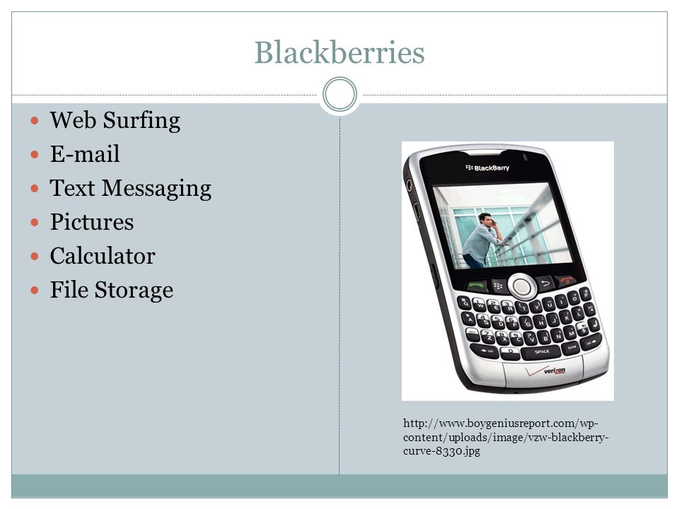 Blackberries Web Surfing E-mail Text Messaging Pictures Calculator File Storage http://www.boygeniusreport.com/wp- content/uploads/image/vzw-blackberry- curve-8330.jpg