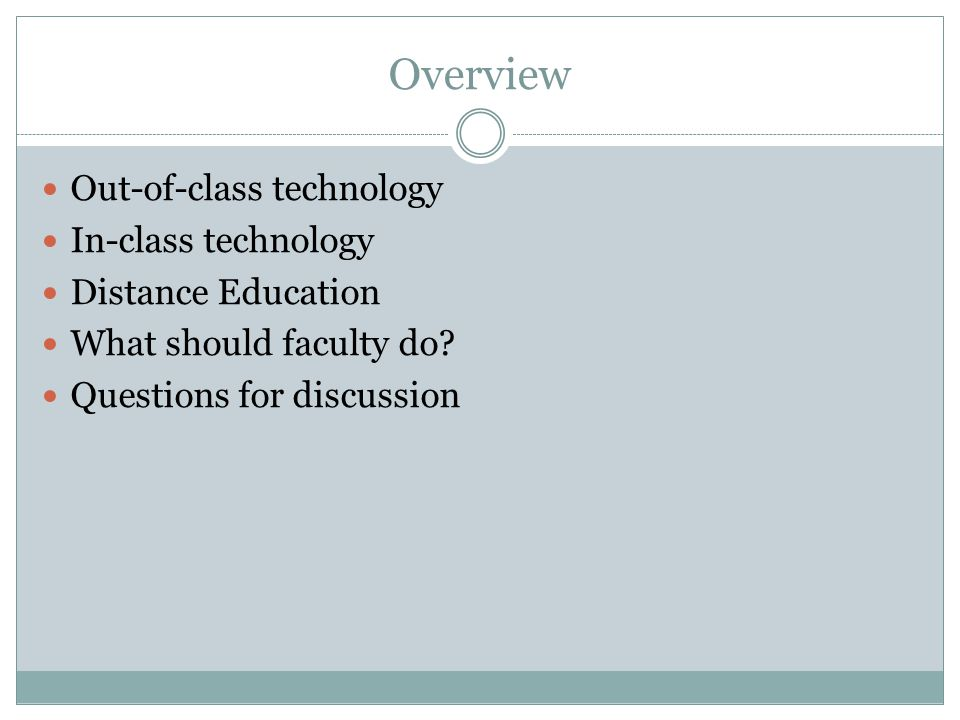 Overview Out-of-class technology In-class technology Distance Education What should faculty do.