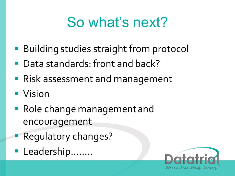 So whats next. Building studies straight from protocol Data standards: front and back.