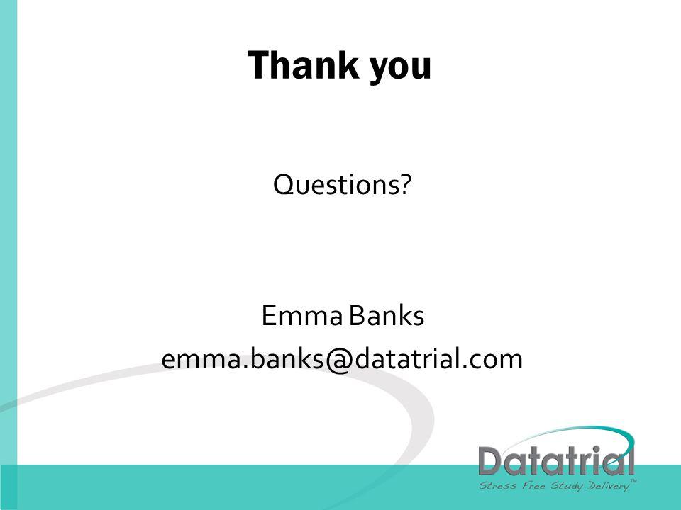 Thank you Questions Emma Banks emma.banks@datatrial.com