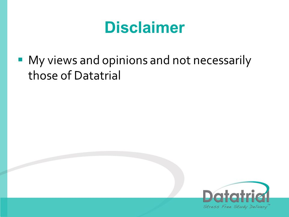 Disclaimer My views and opinions and not necessarily those of Datatrial