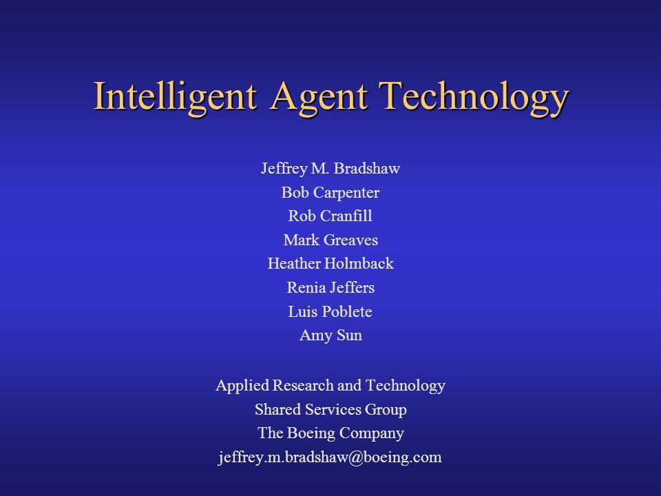 Intelligent Agent Technology Jeffrey M. Bradshaw Bob Carpenter Rob Cranfill Mark Greaves Heather Holmback Renia Jeffers Luis Poblete Amy Sun Applied R