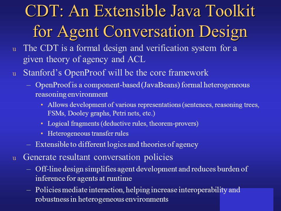 CDT: An Extensible Java Toolkit for Agent Conversation Design u The CDT is a formal design and verification system for a given theory of agency and AC