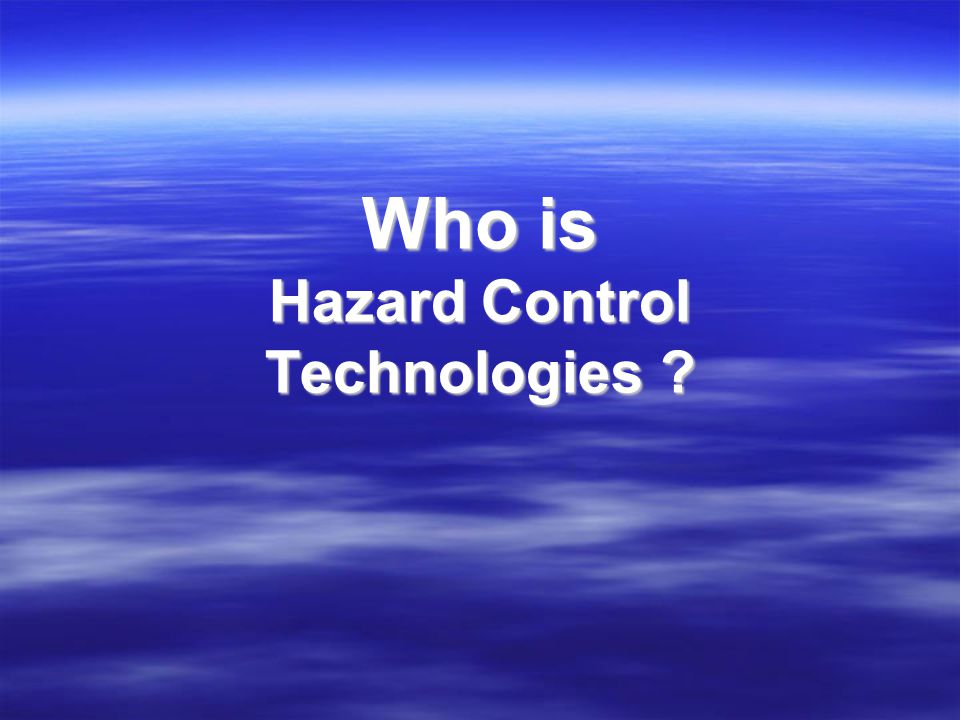 Hazard Control Technologies (HCT) World Headquarters (Atlanta, GA) World Headquarters (Atlanta, GA) –General Administrative –Sales and Marketing –Engineering and Design Services –Customer Field Support Services –Manufacturing Worldwide Distributor Organization Worldwide Distributor Organization Web-site Web-site –http://www.hct-world.com
